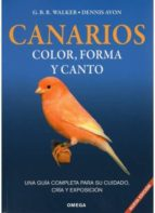 canarios, color, forma y canto: una guia completa para su cuidado , cria y exposicion-g.b.r. walker-dennis avon-9788428211093