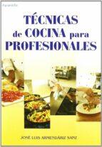 tecnicas de cocina para profesionales jose luis armendariz sanz 9788428329293