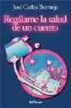 regalame la salud de un cuento (9ª ed.)-jose carlos bermejo-9788429315493