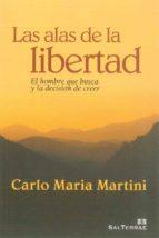 El libro de Las alas de la libertad: el hombre que busca y la decision de cre er autor CARLO MARIA MARTINI PDF!
