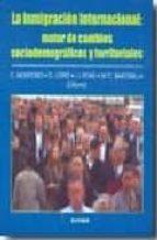 la inmigracion internacional: motor de cambios sociodemograficos c malagon montoro d. lopez 9788431325893