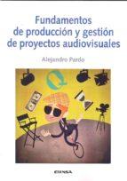 fundamentos de producción y gestión de proyectos audiovisuales alejandro pardo 9788431329693