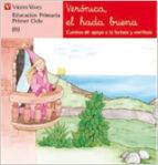 veronica, el hada buena:.lectura,educacion primaria, 1 ciclo ana fernandez buñuel maria carmen rodriguez jordana 9788431629793