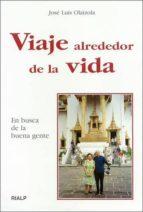 viaje alrededor de la vida: en busca de la buena gente-jose luis olaizola sarria-9788432134593
