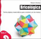 bricologica: treinta objetos matematicos para construir con las m anos-robert ghattas-9788432139093
