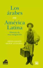 El libro de Los arabes en america latina: historia de una emigracion autor ABDELUAHED AKMIR TXT!
