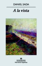 El libro de A la vista autor DANIEL SADA EPUB!