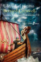 uhtred, el pagano (sajones, vikingos y normandos vii) bernard corwell 9788435021593
