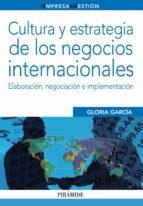 cultura y estrategia de los negocios internacionales: elaboracion , negociacion e implementacion gloria garcia 9788436832693