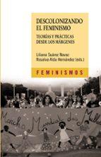 descolonizando el feminismo: teorias y practicas desde los margen es-liliana suarez-navaz-rosalva aida hernandez-9788437624693