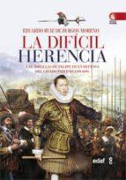la dificil herencia: las batallas de felipe iii en defensa del legado paterno (1599 1608) eduardo ruiz de burgos 9788441432093