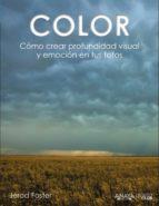 color: como crear profundidad visual y emocion en tus fotos (foto club) jerod foster 9788441535893