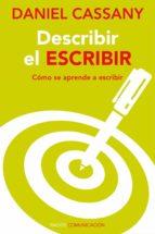 describir el escribir: como se aprende a escribir: debe constar e n cubierta y portadillas-daniel cassany-9788449326493