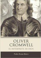 oliver cromwell, el interprete de dios pedro rosas bravo 9788460697893