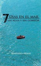 7 dias en el mar sin agua y sin comida-mariano arnal-9788461705993