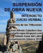 suspensión de obra nueva. interdicto-juicio verbal (ebook)-jose alfredo caballero gea-9788461778393