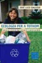 ecologia per a tothom: com actuar a favor del medi ambient-jose luis gallego-9788466403993