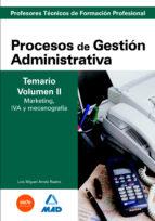cuerpo de profesores tecnicos de formacion profesional. procesos de gestion administrativa. temario (vol. ii). marketing, iva y mecanografia-9788466588393
