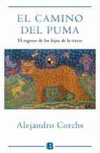 el camino del puma: el regreso de los hijos de la tierra alejandro corchs 9788466653893