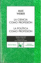 la ciencia como profesion / la politica como profesion-max weber-9788467023893