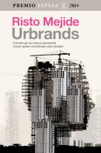 urbrands. construye tu marca personal como quien construye una ciudad (premio ensayo 2014)-risto mejide-9788467042993