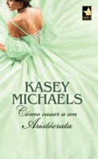 cómo casar a un aristócrata (ebook)-kasey michaels-9788467198393