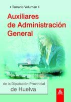AUXILIARES DE ADMINISTRACION GENERAL DE LA DIPUTACION PROVINCIAL DE HUELVA. TEMARIO VOLUMEN II