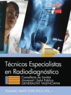 tecnicos especialistas en radiodiagnostico. conselleria de sanitat universal i salut publica. generalitat valenciana.       temario especifico (vol. i) antonio lopez gutierrez 9788468171593