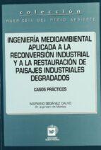 ingenieria medioambiental aplicada a la reconversion industrial y a la restauracion de paisajes industriales degradados mariano seoanez calvo 9788471147493