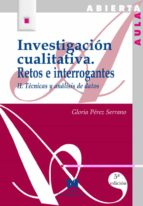 investigacion cualitativa ii retos e interrogantes : tecnicas y a nalisis de datos gloria perez serrano 9788471336293