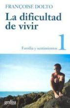 la dificultad de vivir (t.1): familia y sentimientos françoise dolto 9788474321593