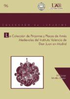 la coleccion de pinjantes y placas de arnes medievales del instit uto valencia de don juan en madrid maria luisa martin anson 9788474779493