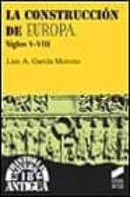la construccion de europa, siglos v-viii-luis garcia montero-9788477388593