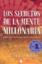 los secretos de la mente millonaria: como dominar el juego interi or de la riqueza t. harv eker 9788478085293