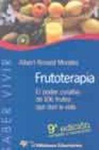 frutoterapia el poder curativo de 106 frutos que dan la vida (9ª ed.)-albert ronald morales-9788479544393