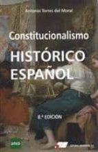 constitucionalismo histórico español 8ª ed. antonio torres del moral 9788479914493