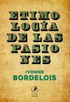etimologia de las pasiones ivonne bordelois 9788481989793