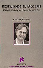 destejiendo el arco iris: ciencia, ilusion y el deseo de asombro richard dawkins 9788483106693