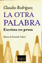 la otra palabra: escritos en prosa-claudio rodriguez-9788483109793