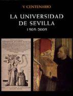la universidad de sevilla: 1505 2005 (v centenario) rafael sanchez mantero 9788484551393