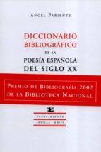 diccionario bibliografico de la poesia española del siglo xx (pre mio de bibliografia 2002 de la biblioteca nacional) angel pariente 9788484721093