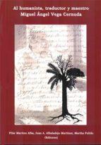 al humanista, traductor y maestro miguel ángel vega cernuda (ebook) pilar martino alba juan a. albaladejo martinez martha pulido 9788490316993