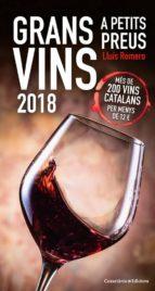 grans vins a petits preus 2018: mes de 200 vins catalans per menys de 12 ? lluis romero 9788490346693