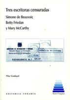 tres escritoras censuradas, simone de beauvoir, betty friedan y mary mccarthy pilar godayol 9788490454893