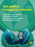 uso publico en espacios naturales sergio jesus lopez del pino 9788490771693