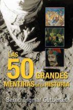 cincuenta grandes mentiras de la historia-b ingmar gutberlet-9788493618193