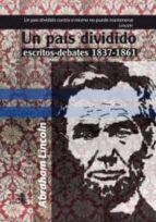 un pais dividido escritos debates 1837 1861 abraham lincoln 9788493822293