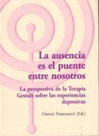 la ausencia es el puente entre nosotros. la perspectiva de la terapia gestalt sobre las experiencias depresivas-francesetti gianni-9788494039393