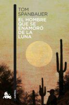 el hombre que se enamoro de la luna-tom spanbauer-9788494165993
