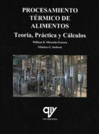 procesamiento termico de alimentos: teoria, practica y calculos william r. miranda zamora nikolaos g. stoforos 9788494555893